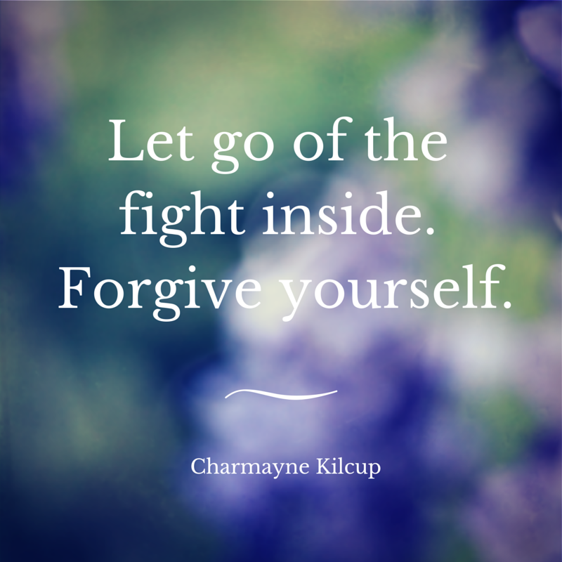 Let go of the fight inside.Forgive copy